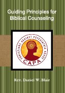 """Guiding Principles for Biblical Counseling""  by Rev. Daniel W. Blair"