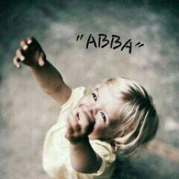 """""""HE IS OUR """"ABBA"""" BY ANDREW WOMMACK"""
