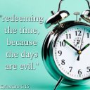 Redeem the time as the days are evil