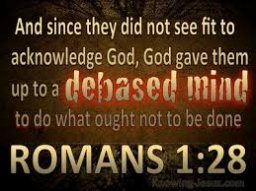 A depraved mind - God gave them UP!!!