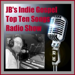 JB's Indie Gospel Top Ten Songs Radio Show