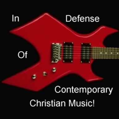 In Defense of Contemporary Christian Music!