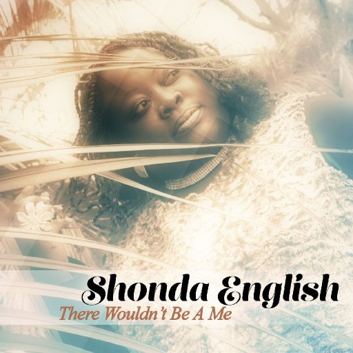 Shonda English There Wouldn't Be A Me CD Cover
