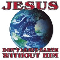 1668-donotleaveearthwithoutJesus