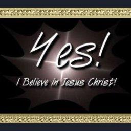 Yes! I believe in Jesus Christ!