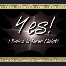 Yes! I believe in Jesus Christ!
