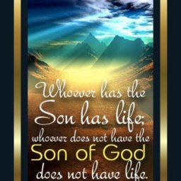 Whoever has the Son, Has Life.