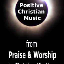 Positive Christian Music from Praise & Worship to Christian Hip Hop