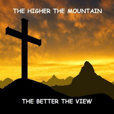 THE HIGHER THE MOUNTAIN