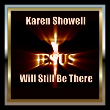 Jesus Will Still Be There