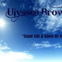 Stand Still & Know He Is God - By: Ulysses Brown