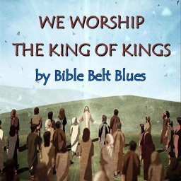 We Worship the King of Kings