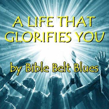 A Life That Glorifies You