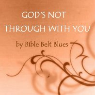 God's Not Through With You