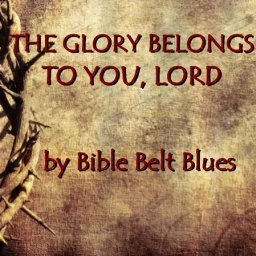 The Glory Belongs to You, Lord