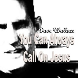 You Can Always Call On Jesus