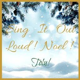 Sing It Out Loud! Noel!