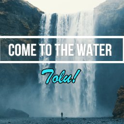 Come To The Water