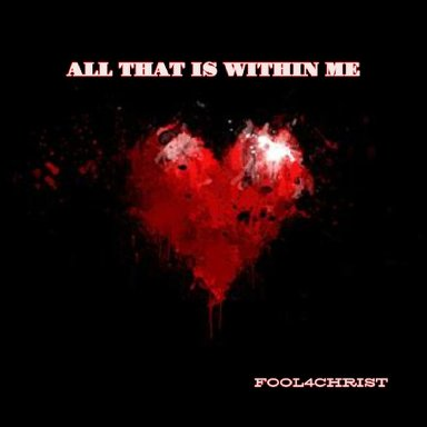 ALL THAT IS WITHIN ME