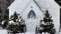 Kevin Griffin - Little Country Church
