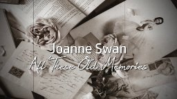 Joanne Swan - All These Old Memories.mp4