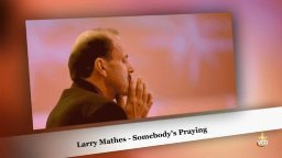 Larry Mathes - Somebody's Praying